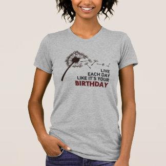 Camiseta Vive cada dia como é seu t-shirt do aniversário