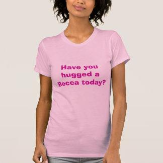Camiseta Você abraçou um Becca hoje? - Personalizado