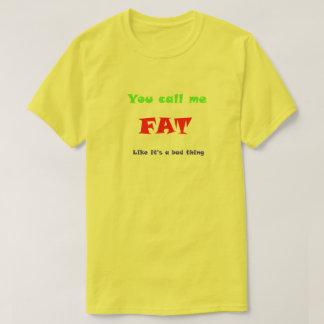 Camiseta Você chama-me FAT como é uma coisa má