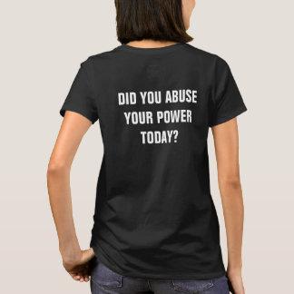 Camiseta Você cometeu o abuso seu poder hoje?