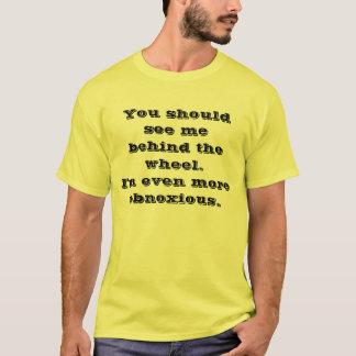 Camiseta Você deve ver-me atrás da roda. Eu sou mesmo mo…