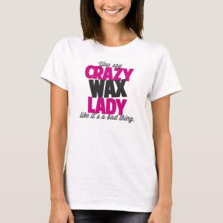 Camiseta Você diz a senhora louca da cera como o seu uma