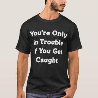 Camiseta Você é somente no problema se você obtem o t-shirt