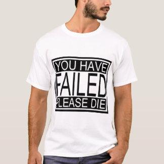 Camiseta Você falhou! Por favor, morra!