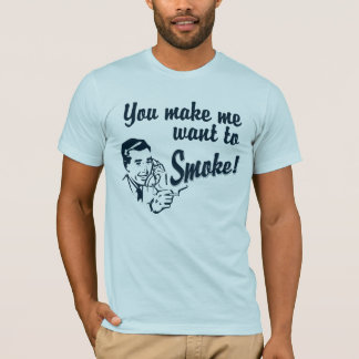Camiseta Você faz-me querer fumar