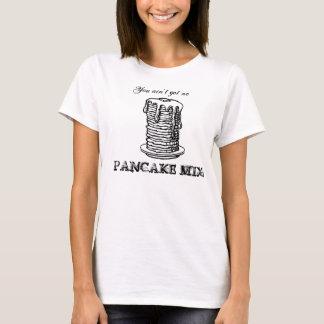 Camiseta Você não obteve nenhuma MISTURA da PANQUECA!