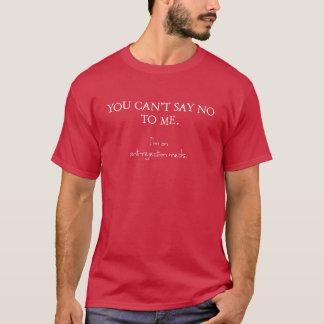 Camiseta Você não pode dizer-me não. Eu estou em meds da