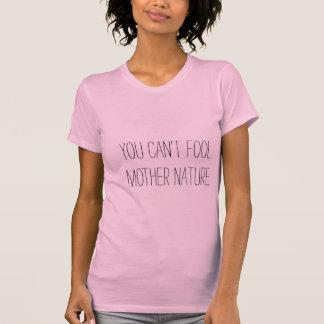 Camiseta Você não pode enganar a natureza de mãe