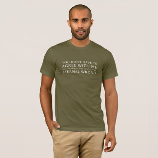 Camiseta Você não tem que concordar com que mim | sabem-no
