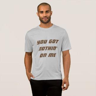 Camiseta Você obteve a nada em mim o t-shirt
