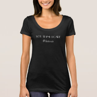 Camiseta Você pensa o cuidado de I? T