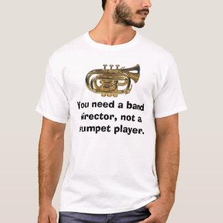 Camiseta Você precisa um diretor da banda, não um trumpe…