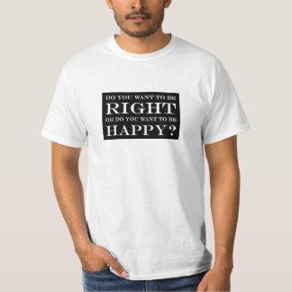 Camiseta Você quer estar direito ou feliz? 001