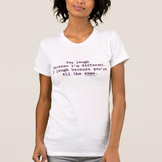 Camiseta Você ri porque eu sou diferente