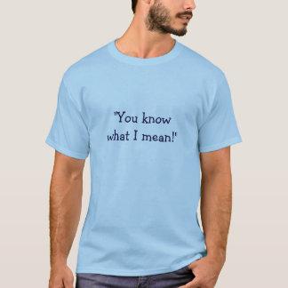 """Camiseta """"Você sabe o que eu significo! """""""