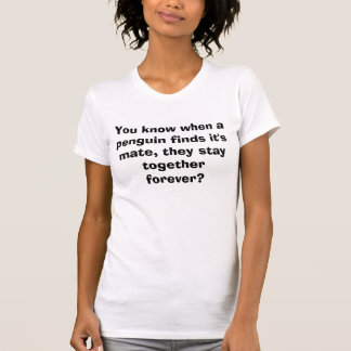 Camiseta Você sabe quando um pinguim encontra que é
