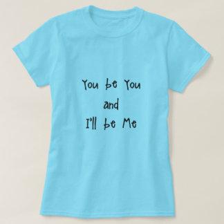 Camiseta Você seja você e eu serei mim