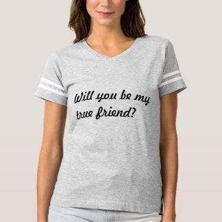 Camiseta Você será meu amigo verdadeiro?
