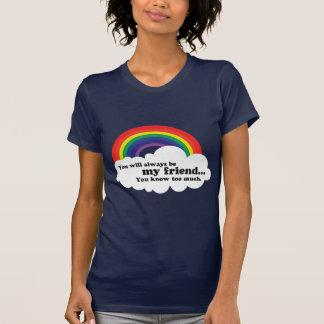 Camiseta Você será sempre meu amigo, (você sabe demasiado)