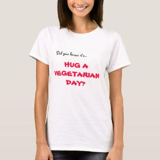 Camiseta Você soube-o é…, ABRAÇA UM DIA do VEGETARIANO?