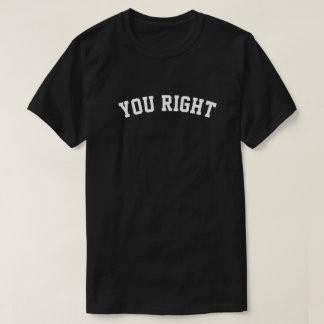 """Camiseta """"Você t-shirt do direito"""""""