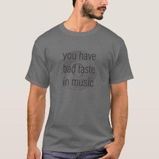 Camiseta você tem o mau gosto na música