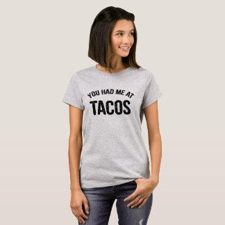 Camiseta Você teve-me em citações engraçadas do Tacos