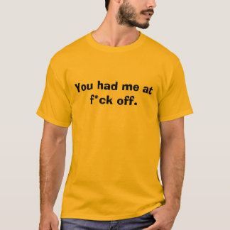 Camiseta Você teve-me no f*ck fora