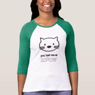 Camiseta Você teve-me no T do basebol das mulheres do Meow