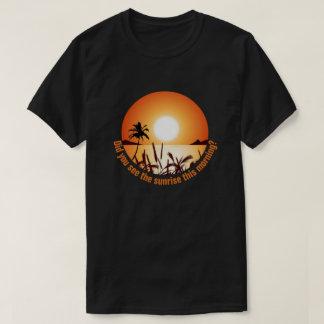 Camiseta Você viu o nascer do sol esta manhã?