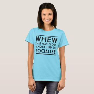 Camiseta Whew que era o fim quase teve que socializar