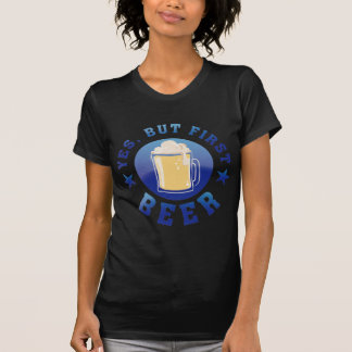 Camiseta Yes but beer first