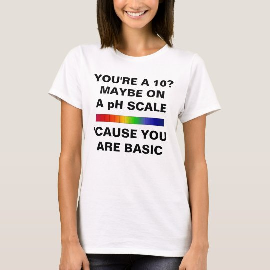 CAMISETA YOU ARE A 10 JUST ON PH SCALE