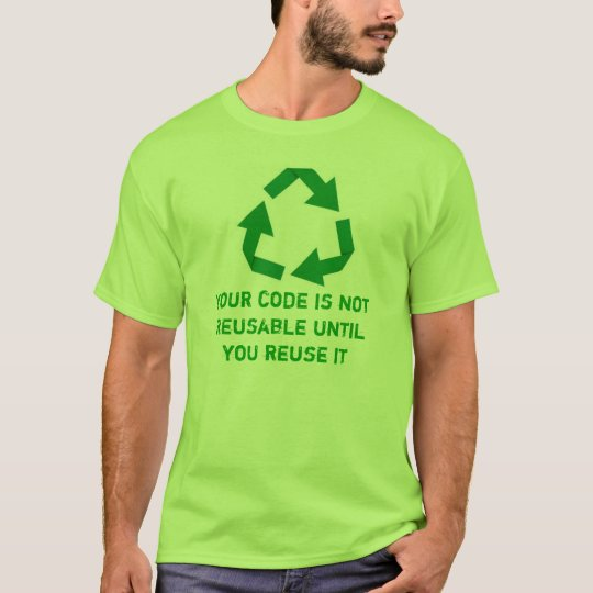 Camiseta Your code is not reusable until you reuse it