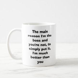 Caneca De Café A razão principal eu sou o chefe e você não é,…