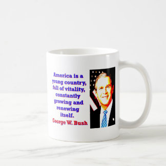 Caneca De Café América é um país novo - G W Bush