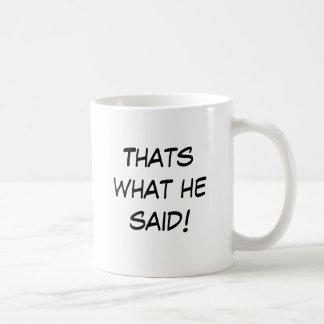 Caneca De Café Aquele é o que disse!