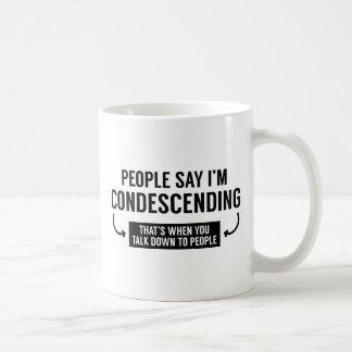Caneca De Café As pessoas dizem que eu sou condescendente