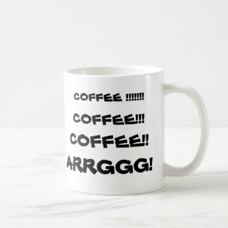 CANECA DE CAFÉ CAFÉ!!!!!!! , CAFÉ!! , CAFÉ!!! , ARRGGG!