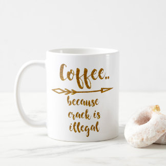 Caneca De Café café porque a rachadura é design engraçado ilegal