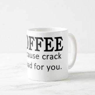Caneca De Café Café porque a rachadura é má para você