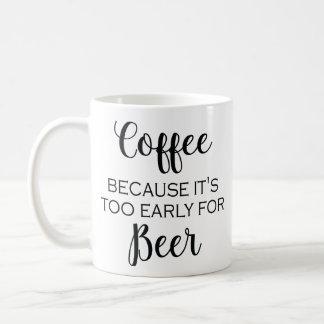 Caneca De Café Café porque está demasiado adiantado para a