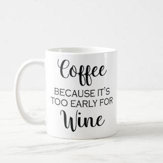 Caneca De Café Café porque está demasiado adiantado para o vinho