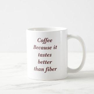 Caneca De Café Café porque prova melhor do que a fibra