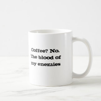 Caneca De Café Café? Sangue de No.The de meus inimigos