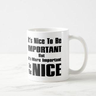 Caneca De Café É agradável ser importante… seja agradável