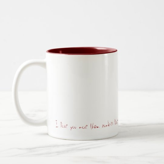 Caneca De Café Em Dois Tons Dear, I love you more than zombies love brain...
