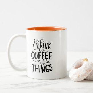 Caneca De Café Em Dois Tons Primeiramente eu bebo o café então que eu faço as