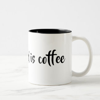 Caneca De Café Em Dois Tons tudo que você precisa é café