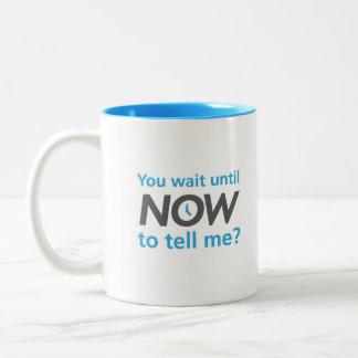 Caneca De Café Em Dois Tons Você espera até aqui para dizer-me?